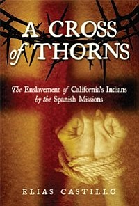 <em>A Cross of Thorns</em> by Elias Castillo revises rose-colored accounts of California Indian life under Spanish rule.