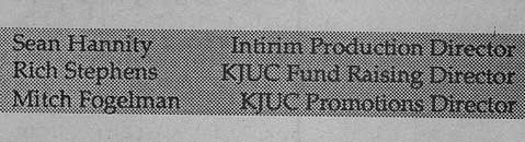 In the late 1980s, KCSB's staff roster included a certain Sean Hannity, widely known today as the host of national radio's <em>The Sean Hannity Show</em>.