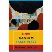 <em>How Racism Takes Place</em> by George Lipsitz