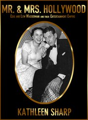 New and improved edition of the acclaimed biography: Mr. and Mrs. Hollywood: The Entertainment Empire of Edie and Lew Wasserman.